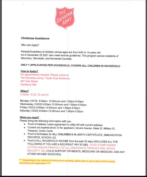 Parents/Guardians of children whose ages are from birth to 14 years old as of December 25,2021 who meet income guidelines. This program serves residents of Wicomico, Worcester, and Somerset Counties. No appointment needed. Please come to The Salvation Army: Youth Club Entrance 407 Oak Street Salisbury, MD. On October 18,20,22, and 23